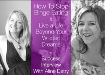 How To Stop Binge Eating & Live A Life Beyond Your Wildest Dreams: Interview With Aline